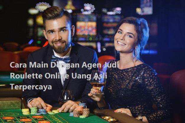 Cara Main Dengan Agen Judi Roulette Online Uang Asli Terpercaya
