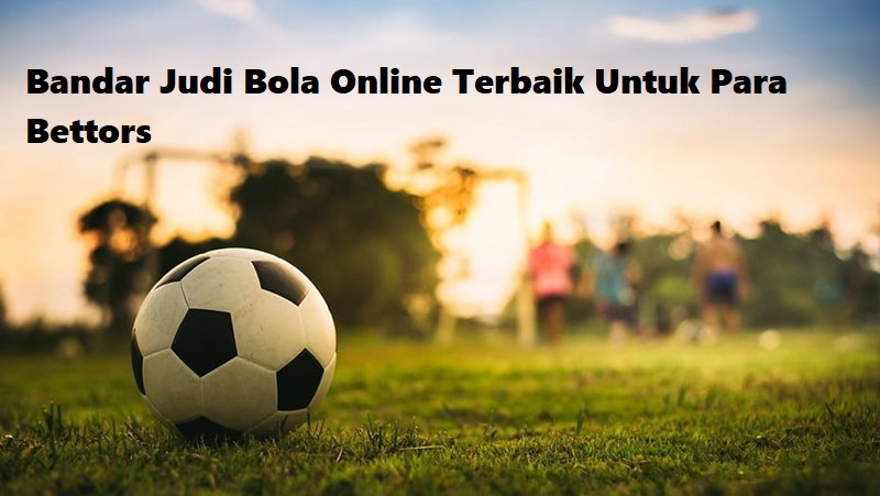 Bandar Judi Bola Online Terbaik
